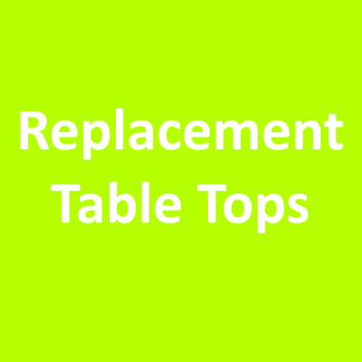 Replacement Table Tops.